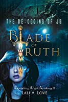 The De-Coding of Jo: Blade of Truth (Ascending Angel Academy)