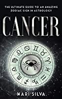 Cancer: The Ultimate Guide to an Amazing Zodiac Sign in Astrology