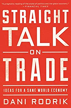 Straight Talk on Trade: Ideas for a Sane World Economy by [Dani Rodrik]