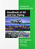 Handbook of Oil and Gas Piping: a Practical and Comprehensive Guide