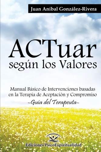 ACTuar según los Valores: Manual Básico de Intervenciones basadas en la Terapia de Aceptación y C