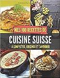 Mes 100 recettes de Cuisine Suisse - A compléter, cuisiner et savourer: Carnet, livre et cahier de cuisine à écrire, remplir & compléter soi-même I ... I ürcher Geschnetzeltes I Rüblitorte I