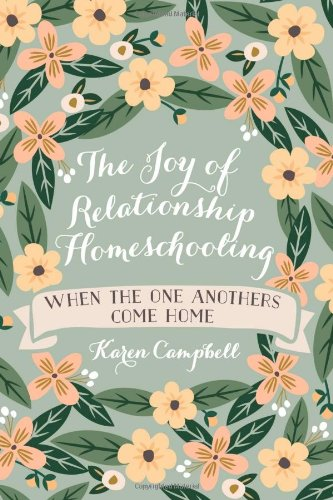 The Joy Of Relationship Homeschooling When The One Anothers Come Home