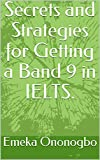 Secrets and Strategies for Getting a Band 9 in IELTS. (English Edition)