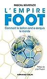 L'Empire Foot - Comment le ballon rond a conquis le monde: Comment le ballon rond a conquis le monde