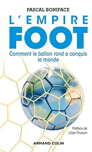 LEmpire Foot - Comment le ballon rond a conquis le monde: Comment le ballon rond a conquis le monde