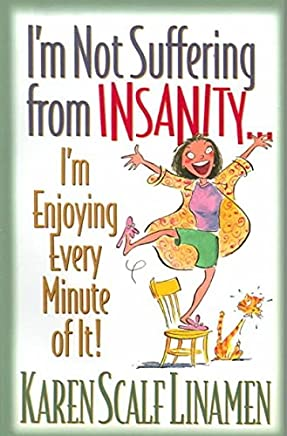 [(Im Not Suffering from Insanity...Im Enjoying Every Minute of It)] [By (author) Karen Scalf Linamen] published on (September, 2004)