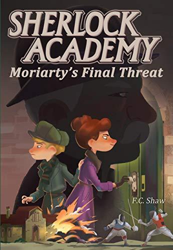 Sherlock Academy: Moriarty's Final Threat (Sherlock Academy Series Book 4) (English Edition)