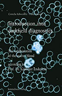 Introduction into darkfield diagnostics: The examination of native blood according to Prof. Dr. Guenther Enderlein
