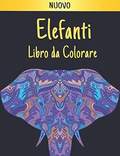 Elefanti Libro da Colorare: Disegni di Elefanti Libro da Colorare per Adulti Alleviare lo Stress e Relax 40 Fantastici disegni di elefante Libro da colorare Antistress