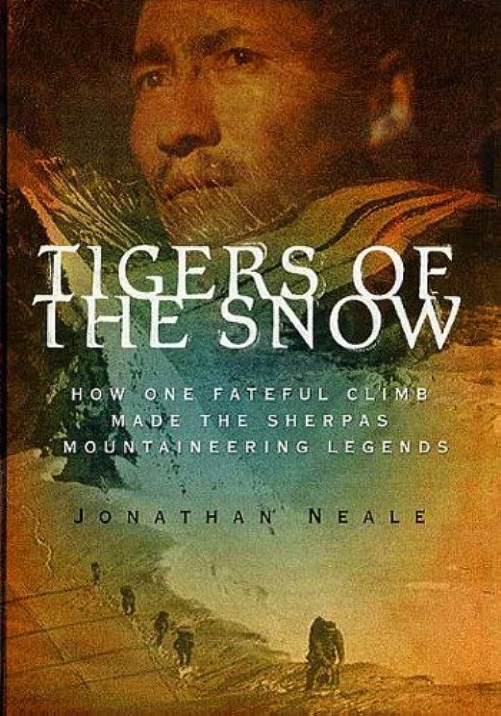 不名誉なコンドーム反発するTigers of the Snow: How One Fateful Climb Made The Sherpas Mountaineering Legends (English Edition)