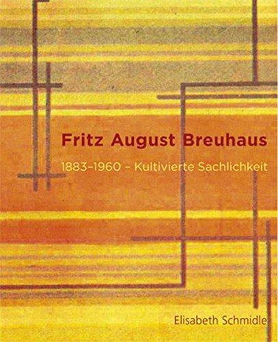 Fritz August Breuhaus: 1883 - 1960 - Kultivierte Sachlichkeit