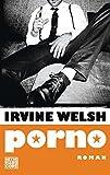 Porno: Der Roman zum Film Trainspotting 2 - Irvine Welsh