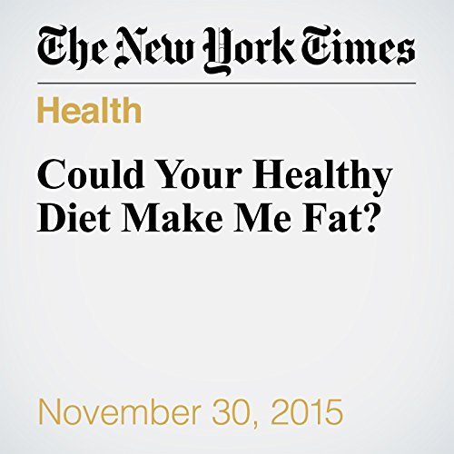 Could Your Healthy Diet Make Me Fat? audiobook cover art