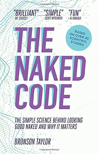 The Naked Code: The Simple Science Behind Looking Good Naked And Why It Matters