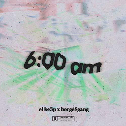 6:00 A. M [Explicit]