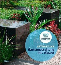 Attraktive Gartengestaltung mit Wasser: 100 Ideen fŸr Becken, Brunnen, BachlŠufe, Teiche ( 12. MŠrz 2015 )