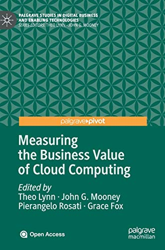 Compare Textbook Prices for Measuring the Business Value of Cloud Computing Palgrave Studies in Digital Business & Enabling Technologies 1st ed. 2020 Edition ISBN 9783030431976 by Lynn, Theo,Mooney, John G.,Rosati, Pierangelo,Fox, Grace