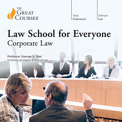 Law School for Everyone: Corporate Law Audiobook By George S. Geis,                                                                                        The Great Courses cover art