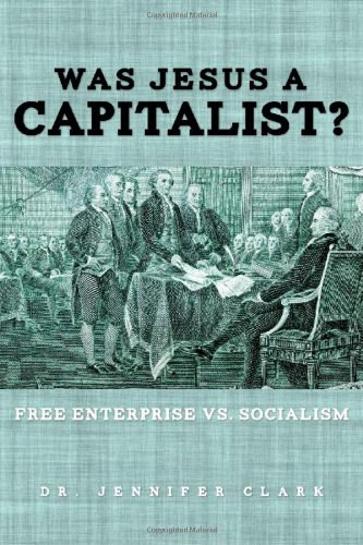 Compare Textbook Prices for Was Jesus a Capitalist? Free Enterprise vs. Socialism  ISBN 9781624194832 by Clark, Dr. Jennifer