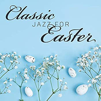 Classic Jazz for Easter  Cheerful Instrumental Collection for Happy Easter Celebration with Family and Friends