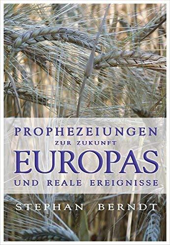 Prophezeiungen zur Zukunft Europas und reale Ereignisse by Stephan Berndt(2007-03-01)