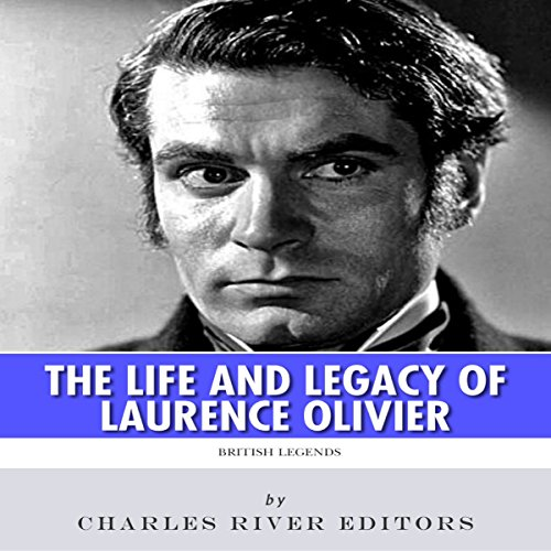 British Legends: The Life and Legacy of Laurence Olivier audiobook cover art