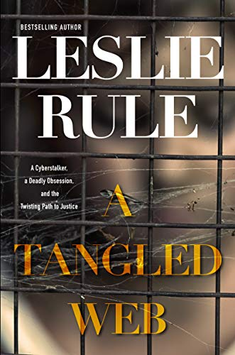A Tangled Web: A Cyberstalker, a Deadly Obsession, and the Twisting Path to Justice.
