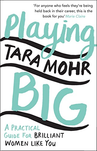 Playing Big: A practical guide for brilliant women like you