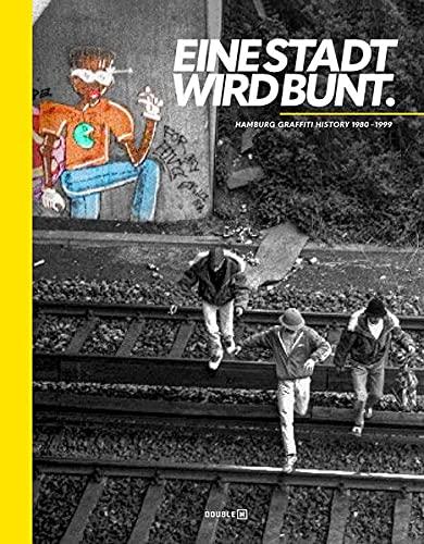 EINE STADT WIRD BUNT: Hamburg Graffiti History 1980-1999