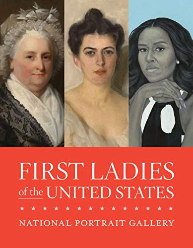 Compare Textbook Prices for First Ladies of the United States  ISBN 9781588346940 by National Portrait Gallery,Sajet, Kim,DuBois Shaw, Gwendolyn