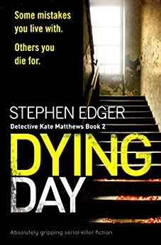 Dying Day: Absolutely gripping serial killer fiction (Detective Kate Matthews Book 2) by [Stephen Edger]