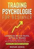 Tradingpsychologie für Beginner: Lernen Sie wie die Profis, Aktien zu traden - Alles über Daytrading, Börse, Mentaltraining und Trading Strategien - Bonuskapitel über technische Chartanalyse