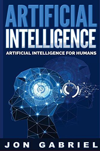 Artificial Intelligence: Artificial Intelligence for Humans (Artificial Intelligence, Machine learning)