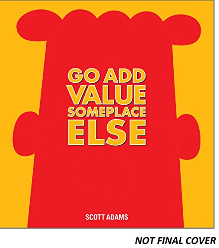Go Add Value Someplace Else: A Dilbert Book (Volume 42)