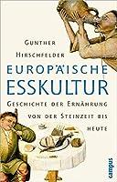 Europaeische Esskultur: Eine Geschichte der Ernaehrung von der Steinzeit bis heute