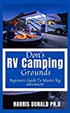 Don 039 s RV Camping Grounds : Beginners Guide To Master big adventure (English Edition)