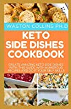 KETO SIDE DISHES COOKBOOK: CREATE AMAZING KETO SIDE DISHES WITH THIS GUIDE WITH NUMEROUS RECIPES AND...