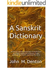 A Sanskrit Dictionary: A concise sanskrit dictionary of words from principal traditional scriptures, major philosophical works and historical texts (revised)