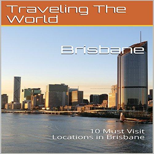 Brisbane: 10 Must Visit Locations in Brisbane cover art