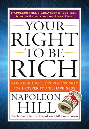 Your Right to Be Rich: Napoleon Hills Proven Program for Prosperity and Happiness (Tarcher Success Classics) (English Edition) eBook: Hill, Napoleon: Amazon.es: Tienda Kindle