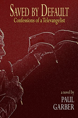 Book: Saved by Default - Confessions of a Televangelist by Paul D. Garber