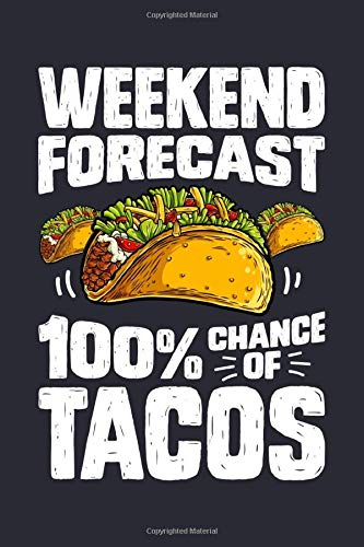 Weekend Forecast 100% Chance of Tacos: Taco Lined Notebook, Journal, Organizer, Diary, Composition Notebook, Gifts for Taco Lovers