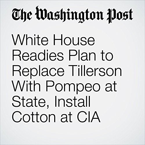 White House Readies Plan to Replace Tillerson With Pompeo at State, Install Cotton at CIA copertina