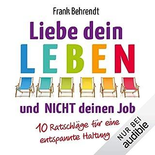Liebe dein Leben und nicht deinen Job     10 Ratschläge für eine entspannte Haltung              Autor:                                                                                                                                 Frank Behrendt                               Sprecher:                                                                                                                                 Hans Jürgen Stockerl                      Spieldauer: 5 Std. und 59 Min.     108 Bewertungen     Gesamt 4,3