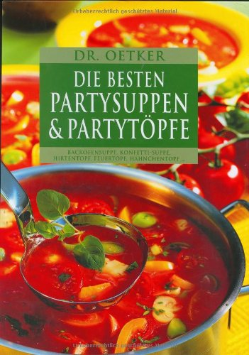 Dr. Oetker: Die besten Partysuppen & Partytöpfe Backofensuppe, Konfetti-Suppe, Hirtentopf, Feuertopf, Hähnchentopf ...