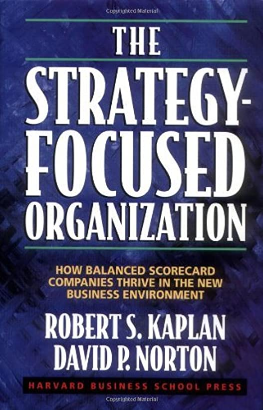 by David P. Norton,by Robert S. Kaplan The Strategy-Focused Organization: How Balanced Scorecard Companies Thrive in the New Business Environment(text only)1st (First) edition[Hardcover]2000