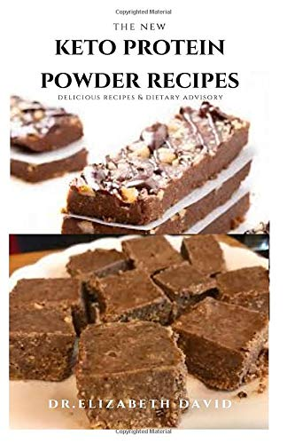 THE NEW KETO PROTEIN POWDER RECIPES: Healthy Keto Protein Recipes and Weight loss Plan : Natural, And Organic Keto Protein Cake Recipes Includes Meal Prep, Foodlist and Diet Program