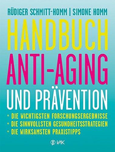 Handbuch Anti-Aging und Prävention: Die wichtigsten Forschungsergebnisse Die sinnvollsten Gesundheitsstrategien Die wirksamsten Praxistipps Ausgezeichnet mit dem