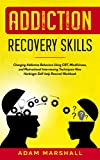 ADDICTION RECOVERY SKILLS: Changing Addictive Behaviors Using CBT, Mindfulness, and Motivational Interviewing Techniques-New Harbinger Self-help Rewired Workbook